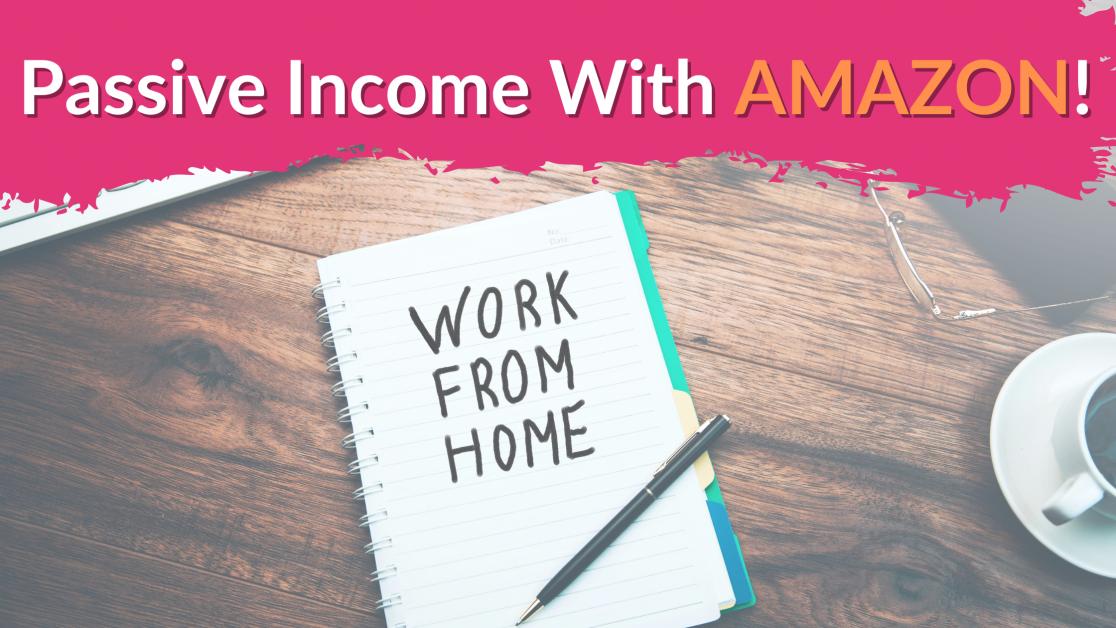 10 ways to make passive income with Amazon