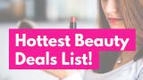 HOTTEST Beauty Deals LIST! Crazy Deals!