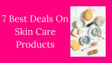 7 BEST DEALS On Skin Care Products