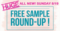 HUGE Free Sample ROUND UP – 100's of FREEBIES – ALL NEW SUNDAY 8/19