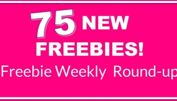 Weekly FREEBIE Round-Up! 75 NEW Freebies THIS WEEK!