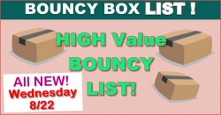 High Value Bouncy Box LIST = ALL Worth $50 OR MORE! = ALL NEW 8.20