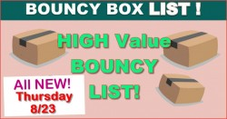 High Value Bouncy Box LIST = ALL Worth $50 OR MORE! = ALL NEW 8.23