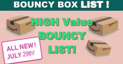 HIGH VALUE Bouncy Boxes – ALL WORTH $50 or MORE! – SUNDAY