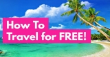5 Ways to Vacation or Travel FOR FREE!