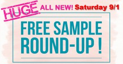 HUGE FREE Sample Round UP = ALL NEW ! = Saturday 9/1