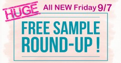 HUGE Free Samples ROUND UP! = ALL NEW = 9/7