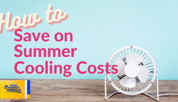 How To Save on Summer Cooling Costs – As Seen On Good Morning America!