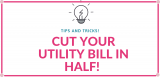 28 Tips & Tricks to Cut Your Utility Bill in HALF!