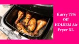 Hurry!! 73% Off HOLSEM Air Fryer XL