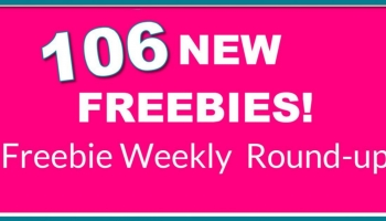 106 NEW FREEBIES! Weekly Freebie Round-Up list.