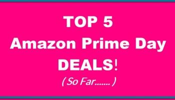 Top 5 Amazon Prime Day Deals – So Far…..