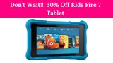 30% Off Kids Fire 7 Tablet